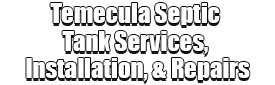 Temecula Septic Tank Services, Installation, & Repairs Logo-We offer Septic Service & Repairs, Septic Tank Installations, Septic Tank Cleaning, Commercial, Septic System, Drain Cleaning, Line Snaking, Portable Toilet, Grease Trap Pumping & Cleaning, Septic Tank Pumping, Sewage Pump, Sewer Line Repair, Septic Tank Replacement, Septic Maintenance, Sewer Line Replacement, Porta Potty Rentals
